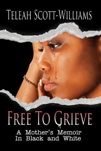 Book: Free To Grieve - A Mother's Memoir In Black and White by Teleah Scott-Williams