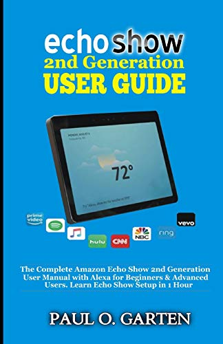 Echo Show 2nd Generation User Guide: The Complete Amazon Echo Show 2nd Generation User Guide with Alexa for Beginners & Advanced Users. Learn Echo Show Setup in 1 hour