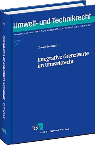 Integrative Grenzwerte im Umweltrecht (Umwelt- und Technikrecht, Band 57)
