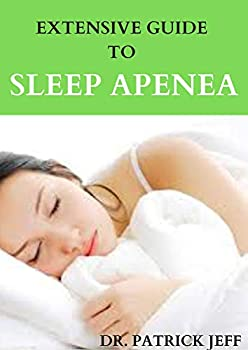 EXTENSIVE GUIDE TO SLEEP APENEA   Interventions to breaking sleep disorder problems