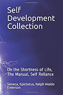 Self Development Collection: On the Shortness of Life, The Manual, Self Reliance