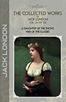 The Collected Works of Jack London, Vol. 24 (of 25): A Daughter of the Snows; War of the Classes (Bookland Classics)