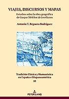 VIAJES, DISCURSOS Y MAPAS; Estudios sobre la obra geográfica de Gaspar Melchor de Jovellanos (Tradición Clásica Y Humanística En España E Hispanoamérica)