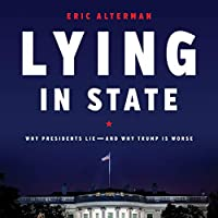 Lying in State: Why Presidents Lie - and Why Trump Is Worse