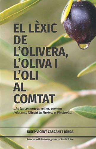 El lèxic de l'olivera, l'oliva i l'oli al Comtat: …I a les comarques veïnes, com ara l'Alacantí, l'Alcoià, la Marina, el Vinalopó...