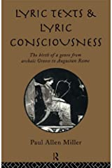 Lyric Texts and Lyric Consciousness: The Birth of a Genre from Archaic Greece to Augustan Rome Kindle Edition