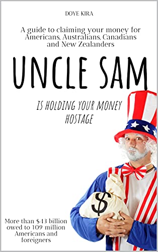 UNCLE SAM IS HOLDING YOUR MONEY HOSTAGE (English Edition)