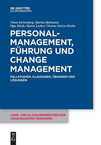 Personalmanagement, Führung und Change-Management: Fallstudien, Klausuren, Übungen und Lösungen (Lehr- und Klausurenbücher der angewandten Ökonomik, 7)