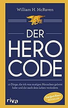 Der Hero Code: 10 Dinge, die ich von mutigen Menschen gelernt habe und die auch dein Leben verändern (German Edition) por [William H. McRaven, Peter Peschke]