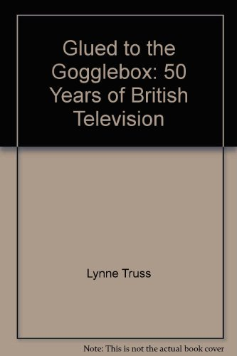 Glued to the Gogglebox: 50 Years of British Television
