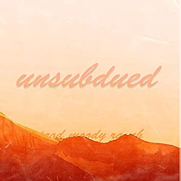 Unsubdued