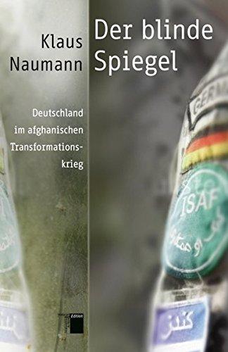 Der blinde Spiegel: Deutschland im afghanischen Transformationskrieg