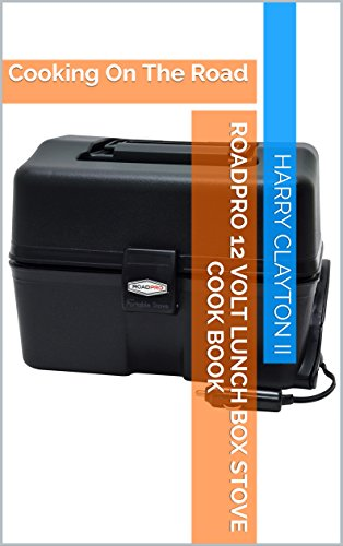 RoadPro 12 Volt Lunch Box Stove Cook Book: Cooking On The Road