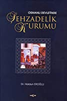 Osmanli Devletinde Sehzadelik Kurumu