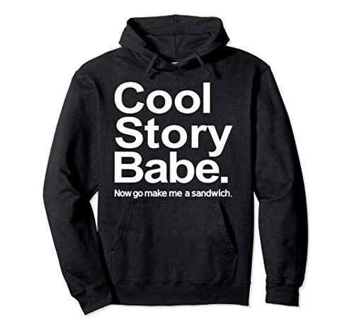 Cool story babe now go make me sandwich Pullover Hoodie