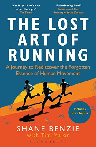 The Lost Art of Running: A Journey to Rediscover the Forgotten Essence of Human Movement (English Edition)