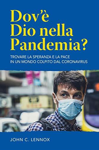 Dov'è Dio nella pandemia?: Trovare la speranza e la pace in un mondo colpito dal Coronavirus