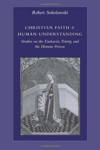 Christian Faith and Human Understanding: Studies on the Eucharist, Trinity, and the Human Person