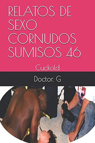 RELATOS DE SEXO CORNUDOS SUMISOS 46: Cuckold