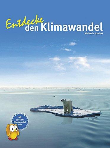 Entdecke den Klimawandel (Entdecke - Die Reihe mit der Eule / Kindersachbuchreihe)