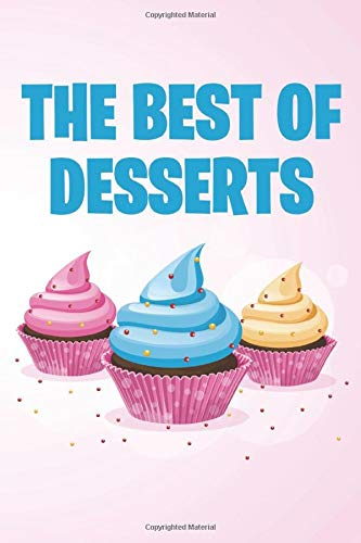 THE BEST OF DESSERTS: Baker's Journal For Women, Pastry Chef Recipe Collection Book, Notebook For Baking Cakes, Breads, Hearty Food, Pastries, Desserts