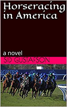 Horseracing in America: a novel by [Sid Gustafson]