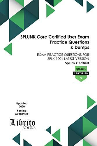 SPLUNK Core Certified User Exam Practice Questions & Dumps: EXAM PRACTICE QUESTIONS FOR SPLK-1001 LATEST VERSION (English Edition)