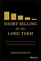 Short Selling for the Long Term: How a Combination of Short and Long Positions Leads to Investing Success Front Cover