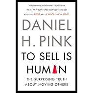 To Sell Is Human: The Surprising Truth About Moving Others by Pink, Daniel H. (2013) Paperback