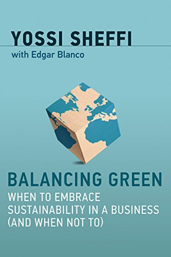 Compare Textbook Prices for Balancing Green: When to Embrace Sustainability in a Business and When Not To The MIT Press  ISBN 9780262037723 by Sheffi, Yossi,Blanco, Edgar