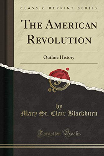 The American Revolution (Classic Reprint): Outline History