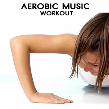 Aerobic Music Workout - Electro House Dance Party Aerobic Songs Ideal for Aerobic Dance, Music for Aerobics and Workout Songs for Exercise, Fitness, Workout, Aerobics, Running, Walking, Weight Lifting, Cardio, Weight Loss, Abs