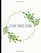 Uterine Fibroids Journal: Track Pain, Energy, Mood, with a Time Of Day Symptom Tracker, Cycle Tracking, Fibroid Symptoms Check List, Lined Journal Pages, Gratitude Prompts, Quotes And More