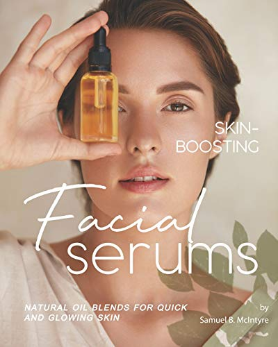 Skin-Boosting Facial Serums: Natural Oil Blends for Quick and Glowing Skin