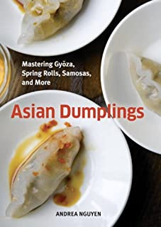 Asian Dumplings: Mastering Gyoza, Spring Rolls, Samosas, and
