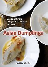 Asian Dumplings: Mastering Gyoza, Spring Rolls, Samosas, and More [A Cookbook]