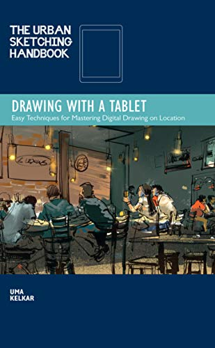 The Urban Sketching Handbook: Drawing with a Tablet:Easy Techniques for Mastering Digital Drawing on Location (Urban Sketching Handbooks)