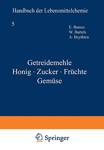 Getreidemehle Honig · Zucker · Früchte Gemüse (Handbuch der Lebensmittelchemie (5), Band 5)
