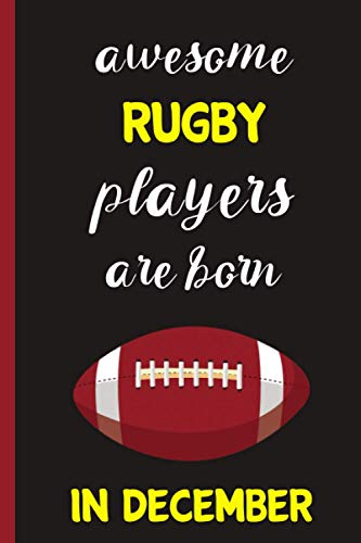 Awesome Rugby players are born in December : lined Rugby Notebook for Rugby players & Rugby coach | Birthday Gift For Rugby Lovers | gift for Rugby ... gift For Birthday & Christmas & Thanksgiving
