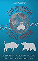 Options Trading: A Beginner's Guide to Trading Psychology & Strategies