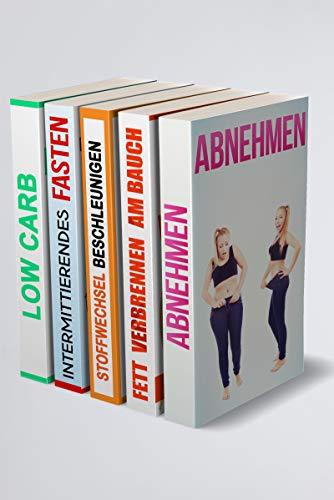Abnehmen | Fett verbrennen am Bauch | Stoffwechsel Beschleunigen | Intermittierendes Fasten | Low Carb für Einsteiger: Abnehmen ohne Hunger (5in1 Buch)