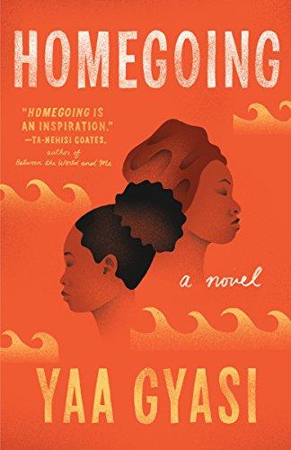 Homegoing: A novel by [Yaa Gyasi]