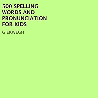 500 Spelling Words and Pronunciation for Kids                   By:                                                                                                                                 G. Ekwegh                               Narrated by:                                                                                                                                 Marie Townsend                      Length: 1 hr and 3 mins     8 ratings     Overall 3.4
