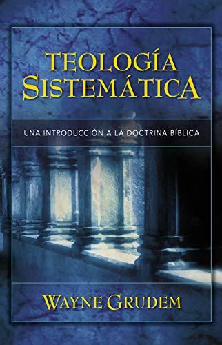 Teología Sistemática de Grudem: Introducción a la doctrina bíblica (Spanish Edition)
