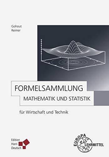 Formelsammlung Mathematik und Statistik: für Wirtschaft und Technik