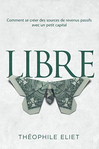 LIBRE: Comment se créer des sources de revenus passifs avec un petit capital