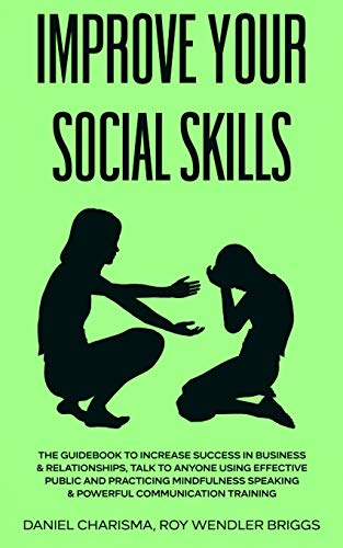 Compare Textbook Prices for Improve Your Social Skills: The Guidebook to Increase Success in Business & Relationships, Talk To Anyone Using Effective Public and Practicing Mindfulness Speaking & Powerful Communication Training  ISBN 9781801131179 by Roy Wendler Briggs, Daniel Charisma