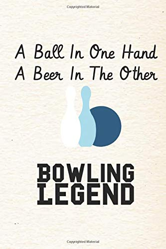A Ball In One Hand A Beer In The Other Bowling Legend: Perfect Journal, Diary, Notebook ,Composition Notebook Perfect size 6x9