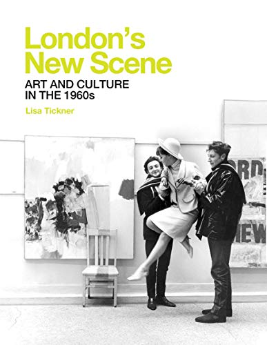 London's New Scene: Art and Culture in the 1960s (The Paul Mellon Centre for Studies in British Art)
