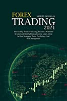 Forex Trading 2021: How to Day Trade for a Living, become a Profitable Investor and Build a Passive Income. Learn About the Best Strategies, Tools, Psychology, And Risk Management